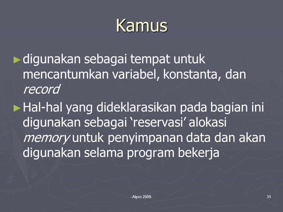-Alpro 2009-31 Kamus ► ► digunakan sebagai tempat untuk mencantumkan variabel, konstanta, dan record ► ► Hal-hal yang dideklarasikan pada bagian ini d
