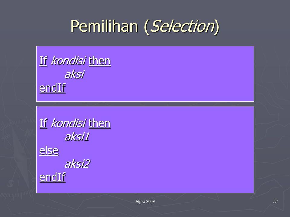-Alpro 2009-33 Pemilihan (Selection) If kondisi then aksi aksiendIf If kondisi then aksi1 aksi1else aksi2 aksi2endIf