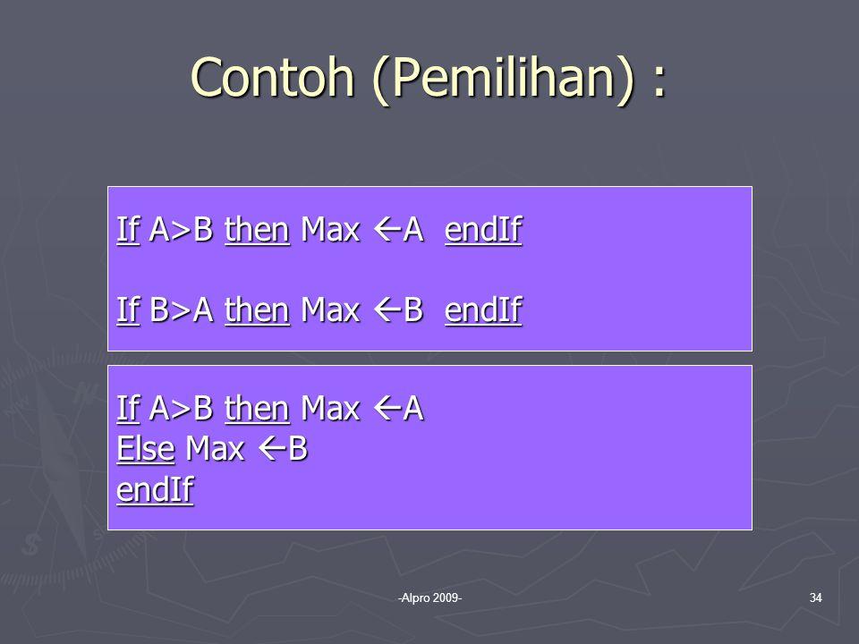 -Alpro 2009-34 Contoh (Pemilihan) : If A>B then Max  A endIf If B>A then Max  B endIf If A>B then Max  A Else Max  B endIf