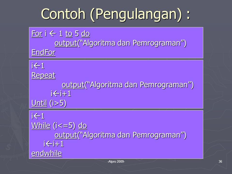 "-Alpro 2009-36 Contoh (Pengulangan) : For i  1 to 5 do output(""Algoritma dan Pemrograman"") EndFor i  1 Repeat output(""Algoritma dan Pemrograman"") ou"