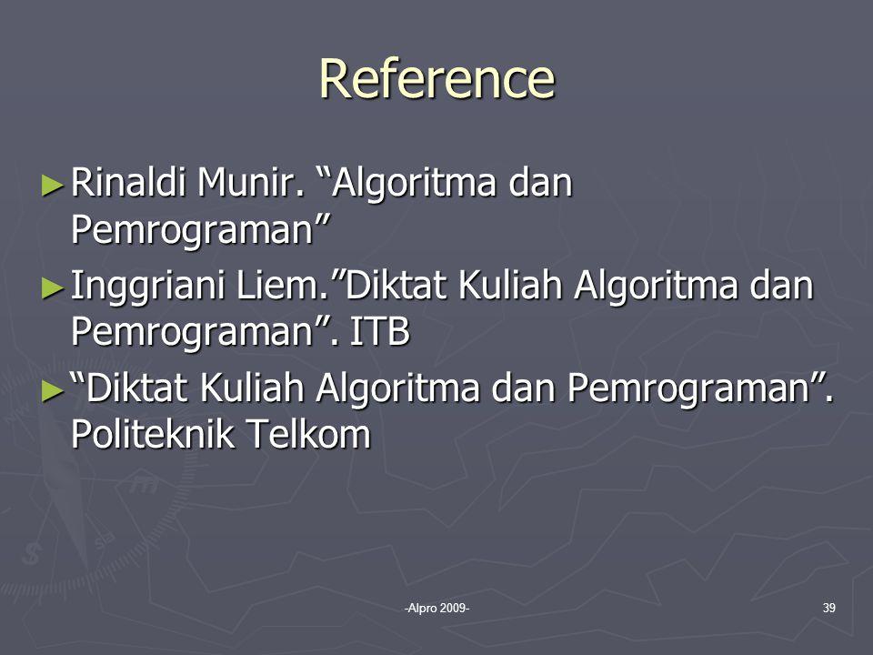 """-Alpro 2009-39 Reference ► Rinaldi Munir. """"Algoritma dan Pemrograman"""" ► Inggriani Liem.""""Diktat Kuliah Algoritma dan Pemrograman"""". ITB ► """"Diktat Kuliah"""