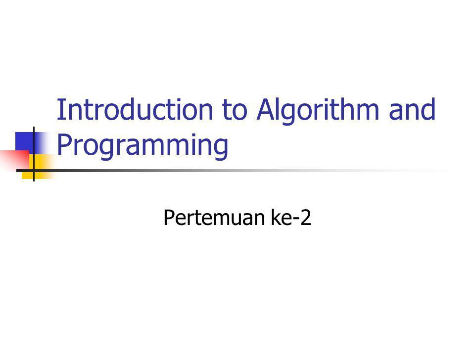 Introduction to Algorithm and Programming Pertemuan ke-2