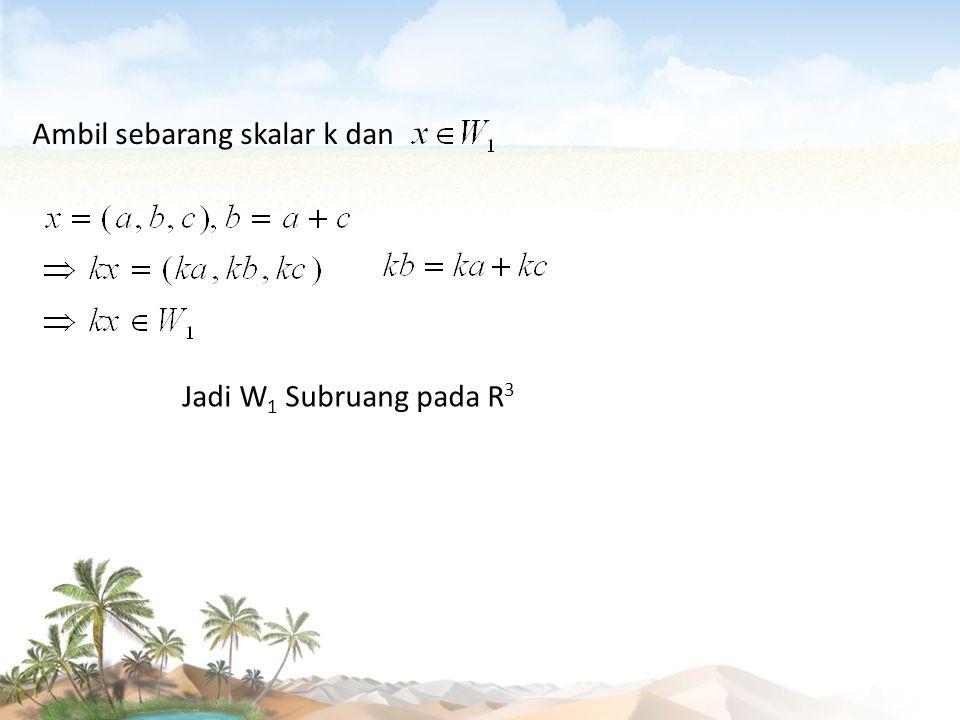 Ambil sebarang skalar k dan Jadi W 1 Subruang pada R 3