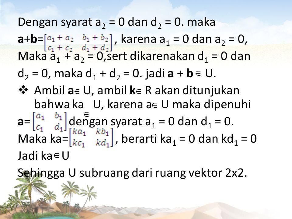 Dengan syarat a 2 = 0 dan d 2 = 0. maka a+b=, karena a 1 = 0 dan a 2 = 0, Maka a 1 + a 2 = 0,sert dikarenakan d 1 = 0 dan d 2 = 0, maka d 1 + d 2 = 0.