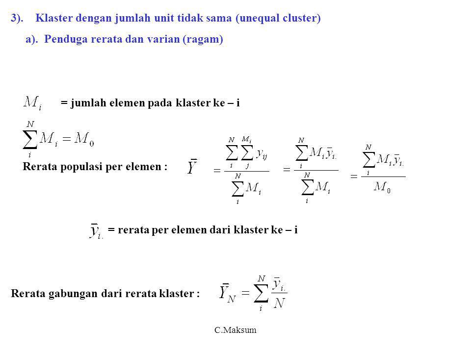 C.Maksum 3). Klaster dengan jumlah unit tidak sama (unequal cluster) a). Penduga rerata dan varian (ragam) = jumlah elemen pada klaster ke – i Rerata
