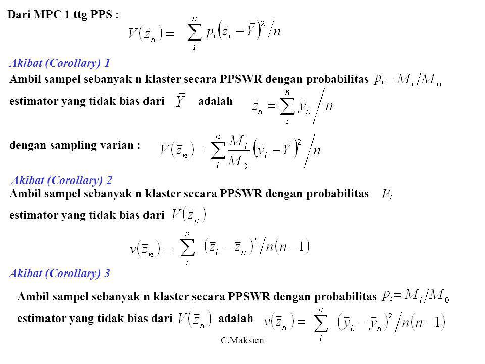 C.Maksum Dari MPC 1 ttg PPS : Akibat (Corollary) 1 Ambil sampel sebanyak n klaster secara PPSWR dengan probabilitas estimator yang tidak bias dari ada