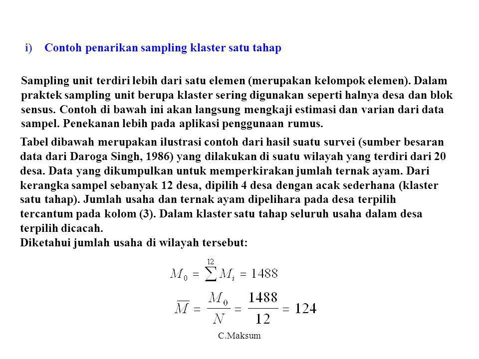 C.Maksum Sampling unit terdiri lebih dari satu elemen (merupakan kelompok elemen). Dalam praktek sampling unit berupa klaster sering digunakan seperti