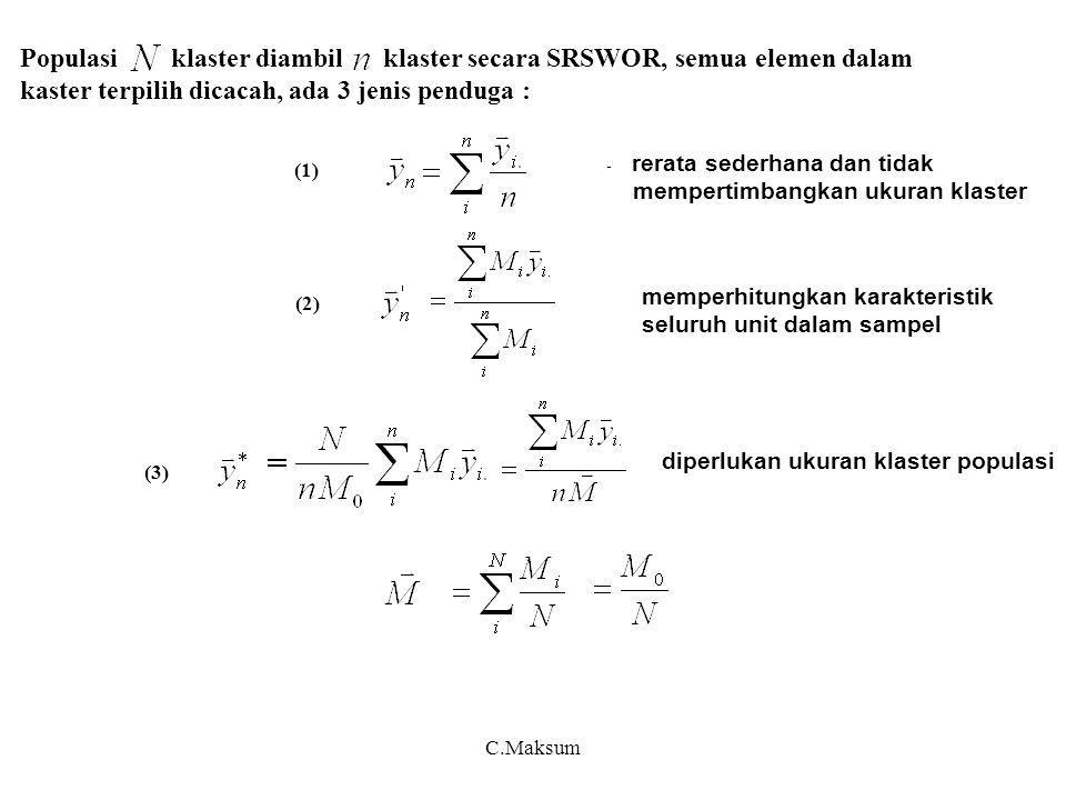 C.Maksum Populasi klaster diambil klaster secara SRSWOR, semua elemen dalam kaster terpilih dicacah, ada 3 jenis penduga : - rerata sederhana dan tida