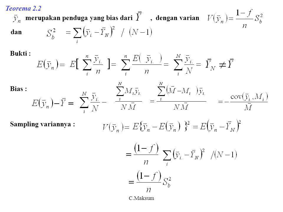 C.Maksum Teorema 2.2 merupakan penduga yang bias dari, dengan varian dan Bukti : Bias : Sampling variannya :