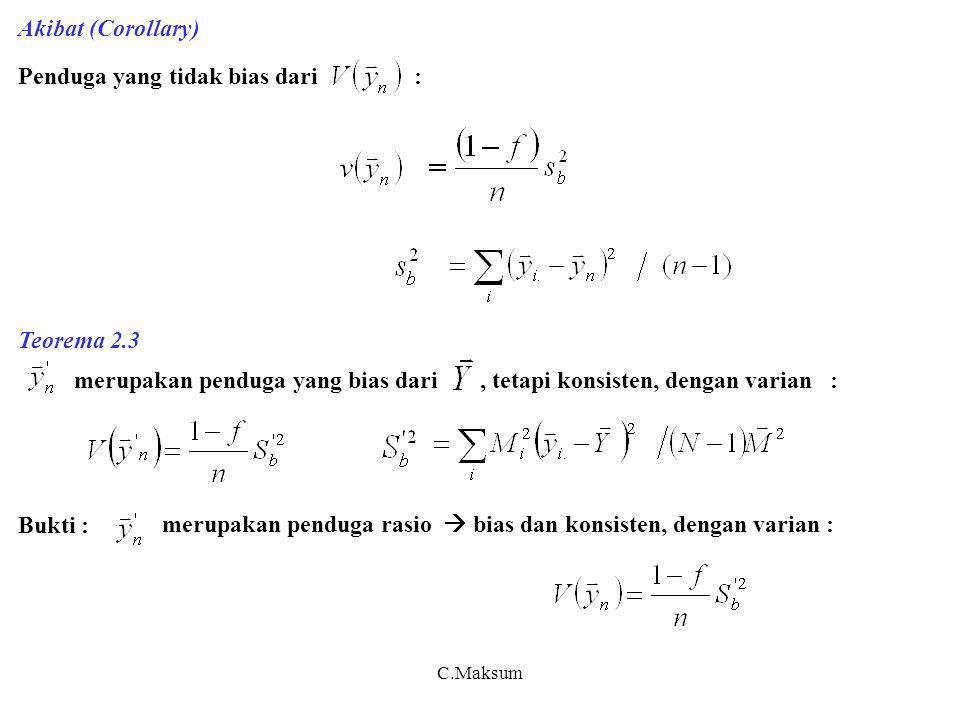 C.Maksum Akibat (Corollary) Penduga yang tidak bias dari : Teorema 2.3 merupakan penduga yang bias dari, tetapi konsisten, dengan varian : Bukti : mer