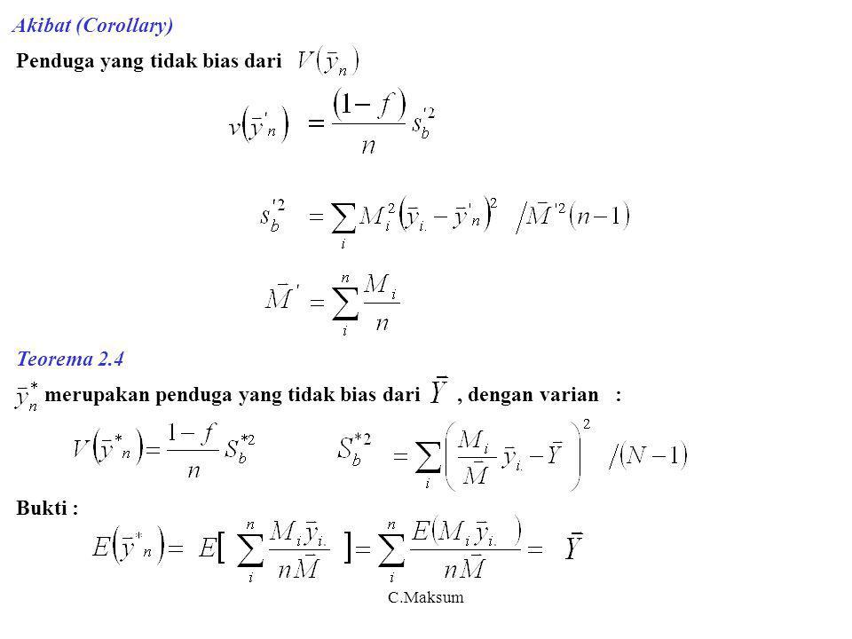 C.Maksum Akibat (Corollary) Penduga yang tidak bias dari Teorema 2.4 merupakan penduga yang tidak bias dari, dengan varian : Bukti :
