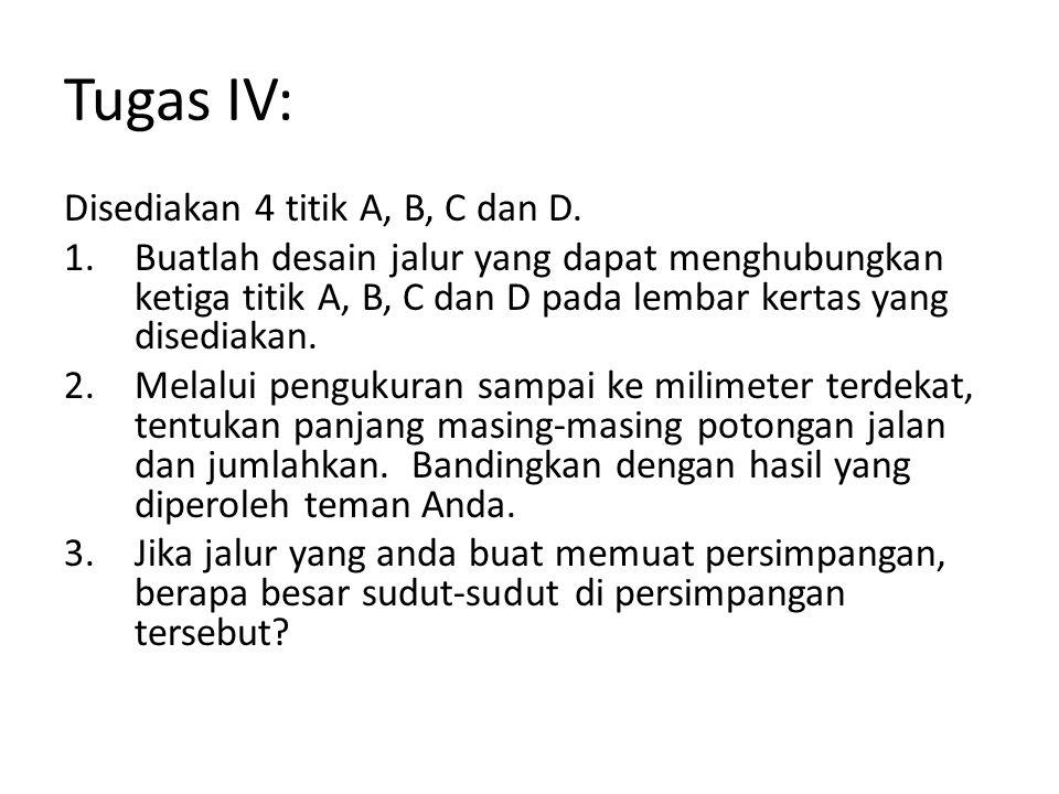 Tugas IV: Disediakan 4 titik A, B, C dan D. 1.Buatlah desain jalur yang dapat menghubungkan ketiga titik A, B, C dan D pada lembar kertas yang disedia