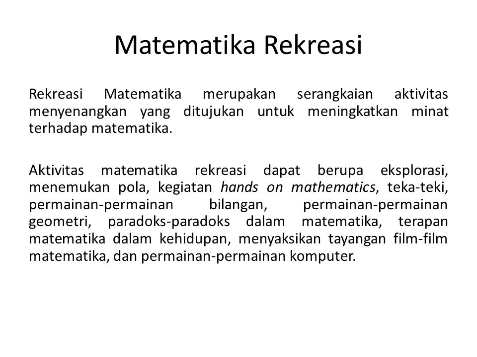 Matematika Rekreasi Rekreasi Matematika merupakan serangkaian aktivitas menyenangkan yang ditujukan untuk meningkatkan minat terhadap matematika. Akti