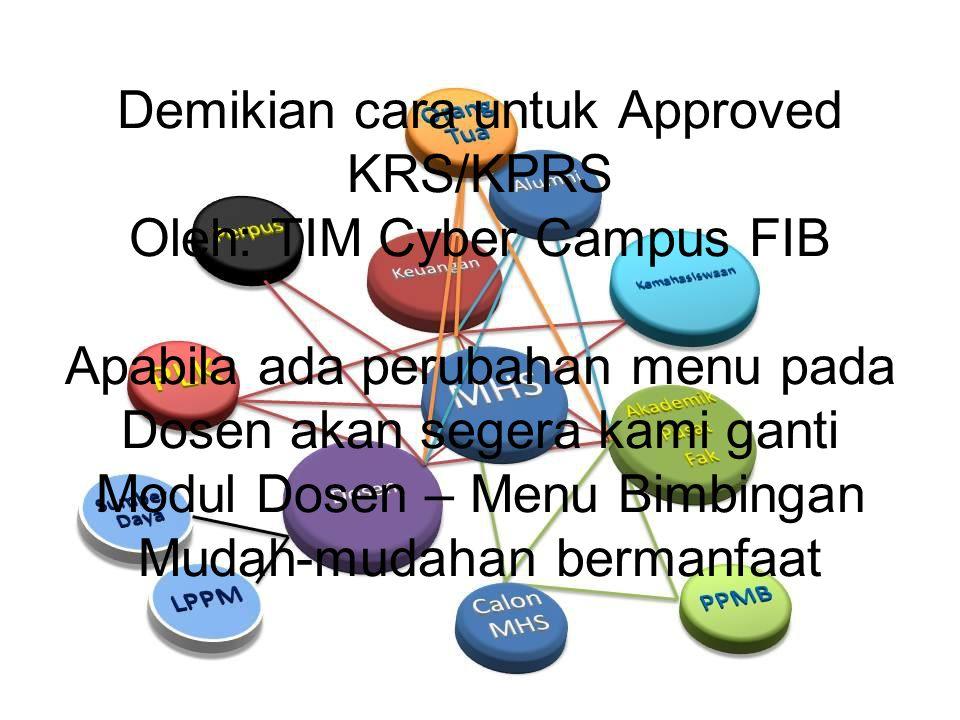 Demikian cara untuk Approved KRS/KPRS Oleh: TIM Cyber Campus FIB Apabila ada perubahan menu pada Dosen akan segera kami ganti Modul Dosen – Menu Bimbingan Mudah-mudahan bermanfaat