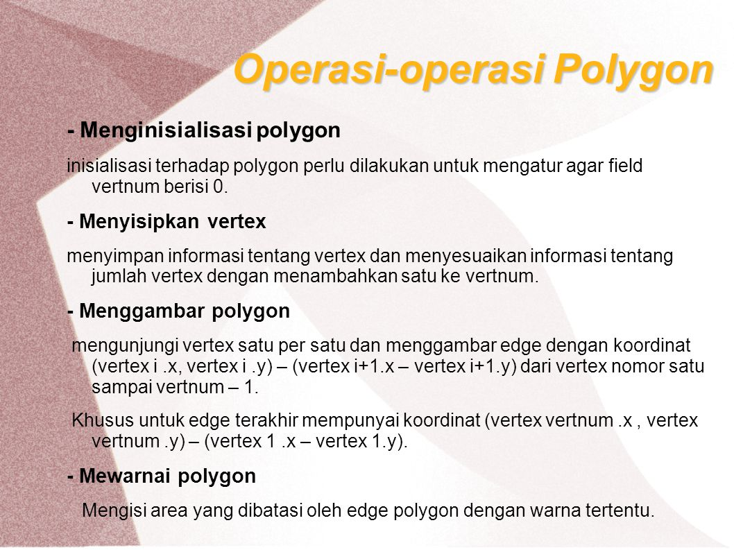 Operasi-operasi Polygon - Menginisialisasi polygon inisialisasi terhadap polygon perlu dilakukan untuk mengatur agar field vertnum berisi 0. - Menyisi