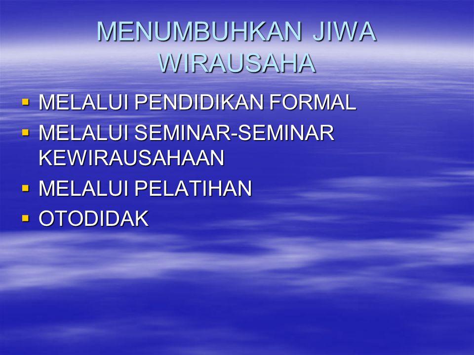 MENUMBUHKAN JIWA WIRAUSAHA  MELALUI PENDIDIKAN FORMAL  MELALUI SEMINAR-SEMINAR KEWIRAUSAHAAN  MELALUI PELATIHAN  OTODIDAK