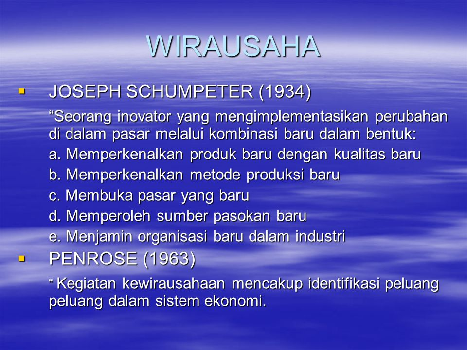"WIRAUSAHA  JOSEPH SCHUMPETER (1934) ""Seorang inovator yang mengimplementasikan perubahan di dalam pasar melalui kombinasi baru dalam bentuk: a. Mempe"