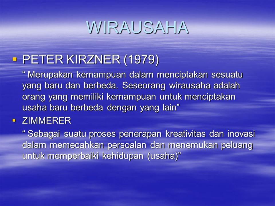 """WIRAUSAHA  PETER KIRZNER (1979) """" Merupakan kemampuan dalam menciptakan sesuatu yang baru dan berbeda. Seseorang wirausaha adalah orang yang memiliki"""