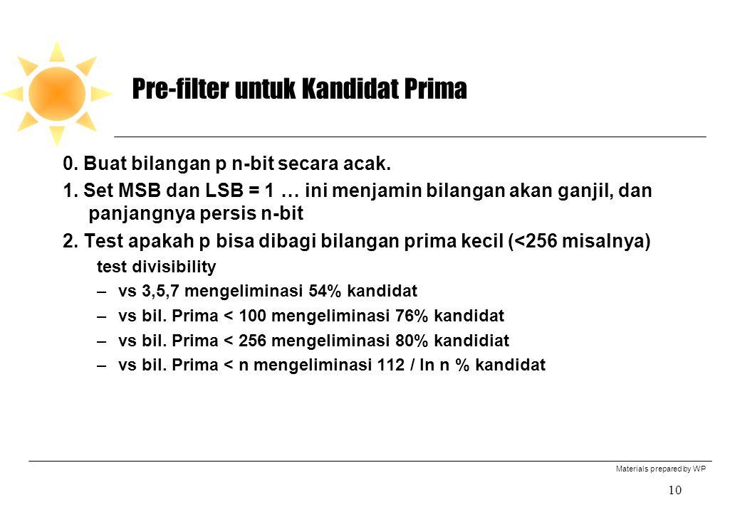 Materials prepared by WP 10 Pre-filter untuk Kandidat Prima 0. Buat bilangan p n-bit secara acak. 1. Set MSB dan LSB = 1 … ini menjamin bilangan akan