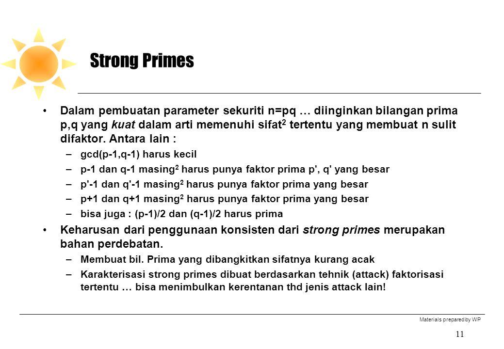 Materials prepared by WP 11 Strong Primes Dalam pembuatan parameter sekuriti n=pq … diinginkan bilangan prima p,q yang kuat dalam arti memenuhi sifat