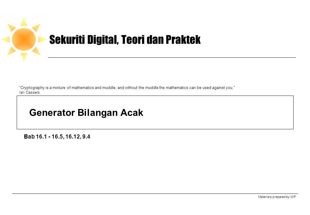 Materials prepared by WP Sekuriti Digital, Teori dan Praktek Generator Bilangan Acak Bab 16.1 - 16.5, 16.12, 9.4