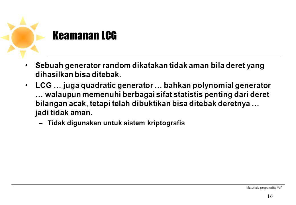 Materials prepared by WP 16 Keamanan LCG Sebuah generator random dikatakan tidak aman bila deret yang dihasilkan bisa ditebak. LCG … juga quadratic ge