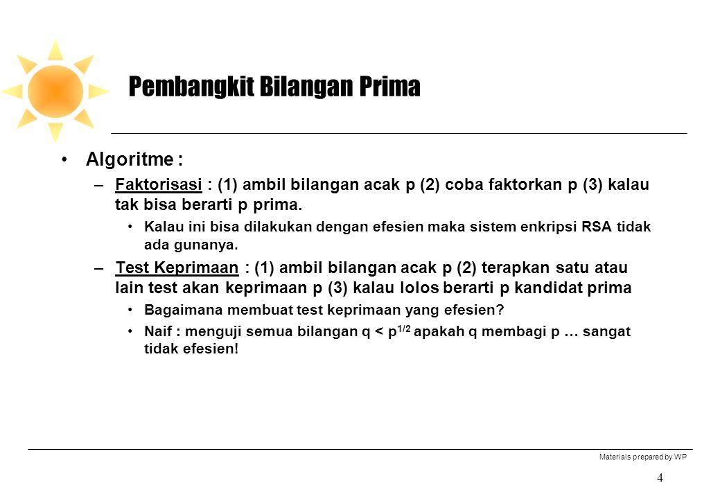 Materials prepared by WP 4 Pembangkit Bilangan Prima Algoritme : –Faktorisasi : (1) ambil bilangan acak p (2) coba faktorkan p (3) kalau tak bisa bera