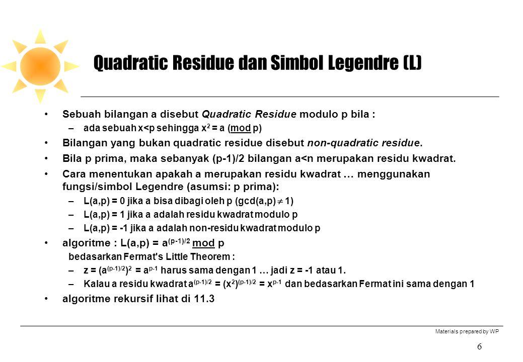Materials prepared by WP 6 Quadratic Residue dan Simbol Legendre (L) Sebuah bilangan a disebut Quadratic Residue modulo p bila : –ada sebuah x<p sehin