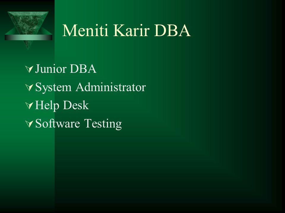 Meniti Karir DBA  Junior DBA  System Administrator  Help Desk  Software Testing
