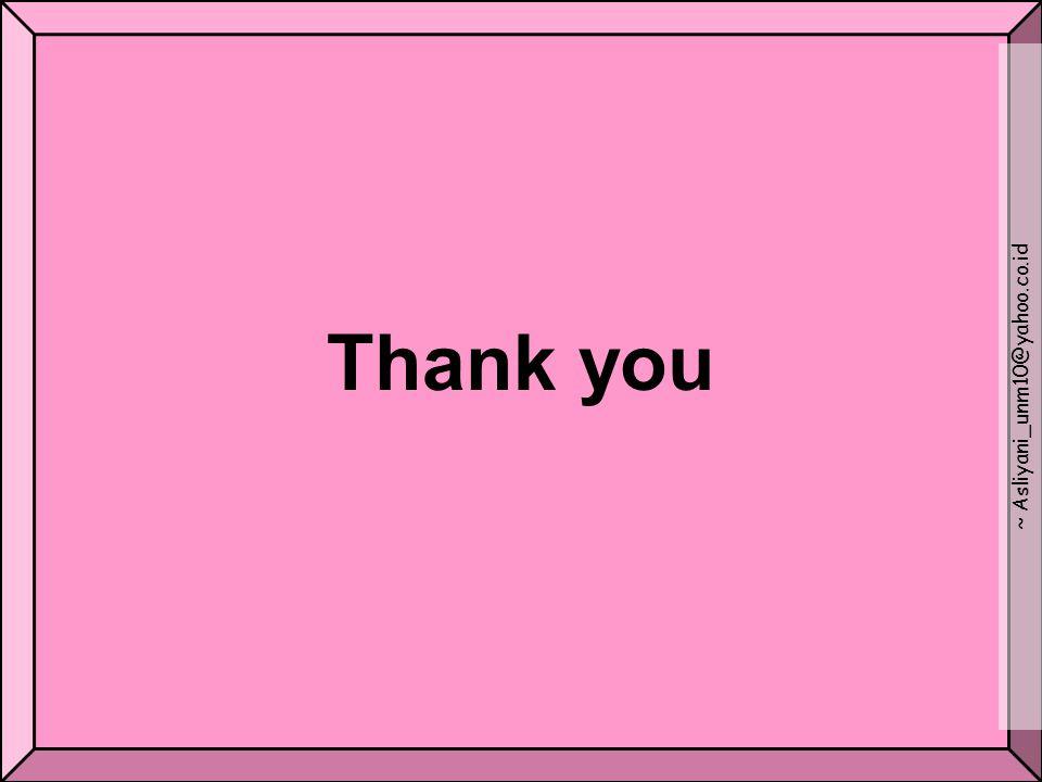 Thank you ~ Asliyani_unm10@yahoo.co.id