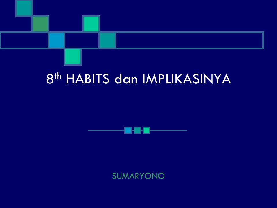 8 th HABITS dan IMPLIKASINYA SUMARYONO