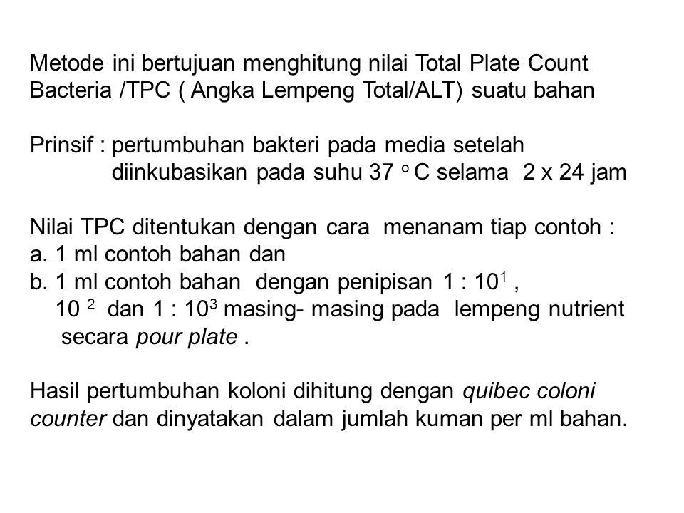 Metode ini bertujuan menghitung nilai Total Plate Count Bacteria /TPC ( Angka Lempeng Total/ALT) suatu bahan Prinsif : pertumbuhan bakteri pada media