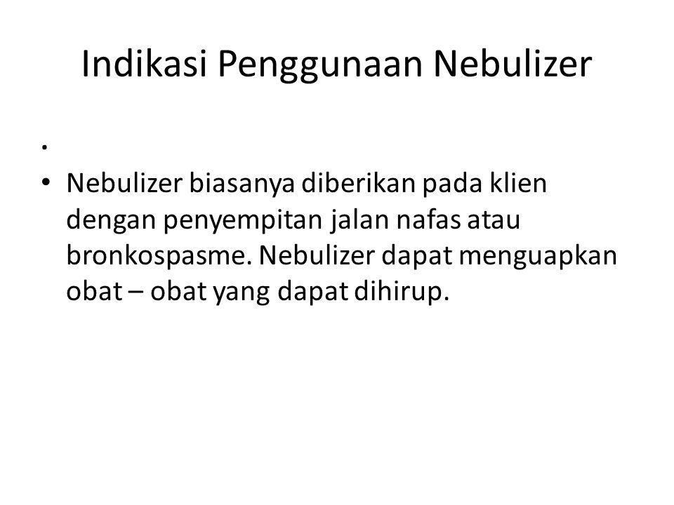 Indikasi Penggunaan Nebulizer. Nebulizer biasanya diberikan pada klien dengan penyempitan jalan nafas atau bronkospasme. Nebulizer dapat menguapkan ob
