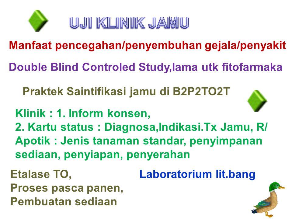 Manfaat pencegahan/penyembuhan gejala/penyakit Double Blind Controled Study,lama utk fitofarmaka Praktek Saintifikasi jamu di B2P2TO2T Klinik : 1. Inf
