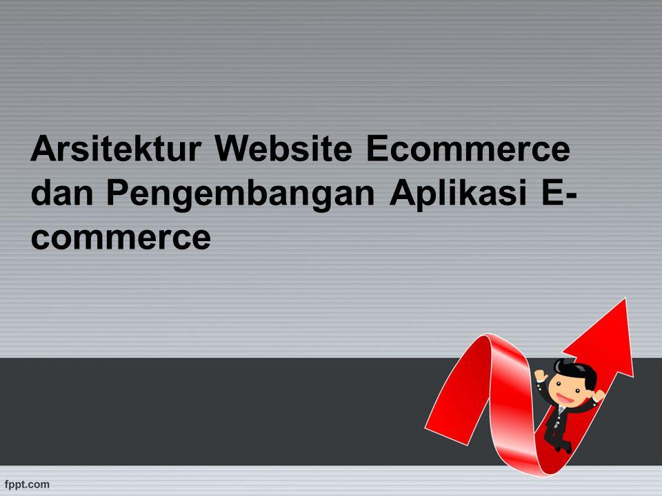Arsitektur Website Ecommerce dan Pengembangan Aplikasi E- commerce
