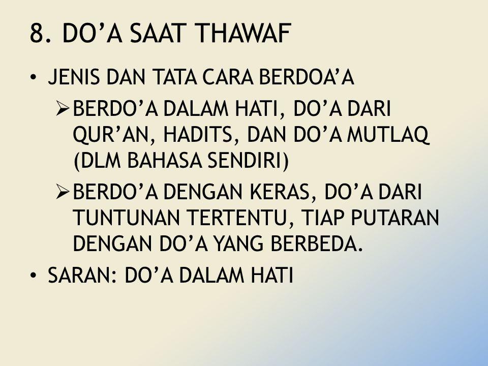 8. DO'A SAAT THAWAF JENIS DAN TATA CARA BERDOA'A  BERDO'A DALAM HATI, DO'A DARI QUR'AN, HADITS, DAN DO'A MUTLAQ (DLM BAHASA SENDIRI)  BERDO'A DENGAN