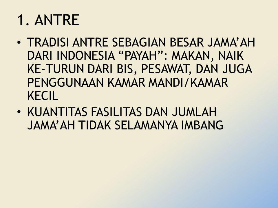 """1. ANTRE TRADISI ANTRE SEBAGIAN BESAR JAMA'AH DARI INDONESIA """"PAYAH"""": MAKAN, NAIK KE-TURUN DARI BIS, PESAWAT, DAN JUGA PENGGUNAAN KAMAR MANDI/KAMAR KE"""