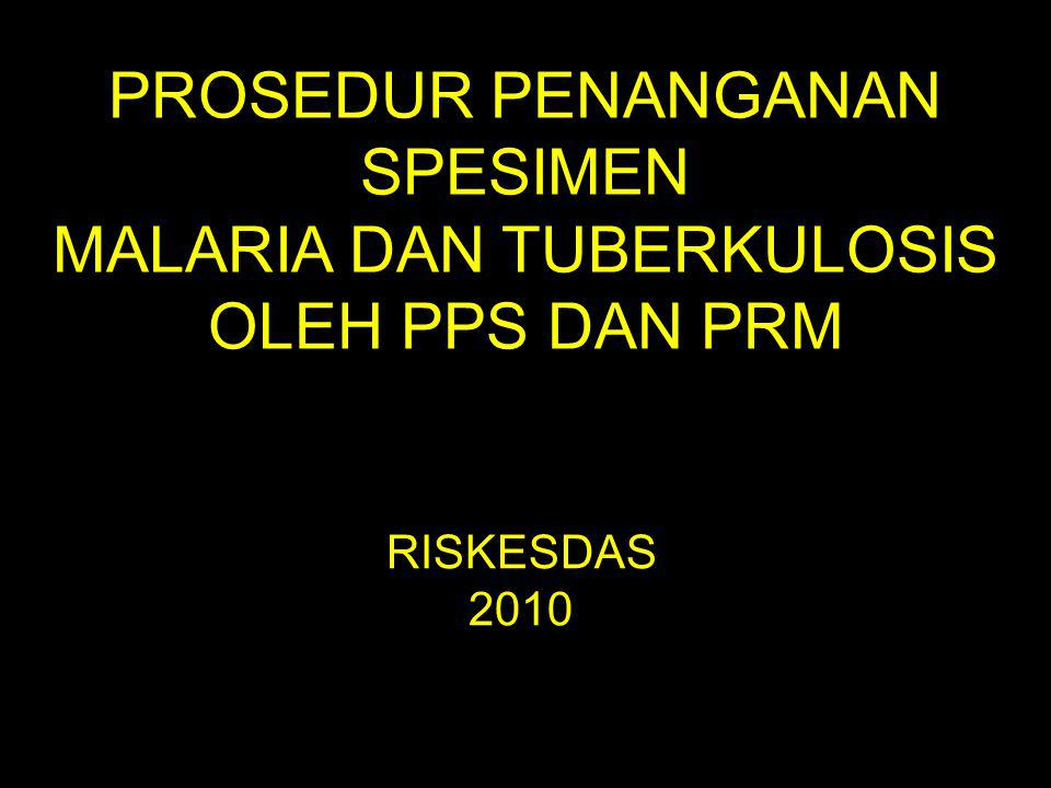 PROSEDUR PENANGANAN SPESIMEN MALARIA DAN TUBERKULOSIS OLEH PPS DAN PRM RISKESDAS 2010
