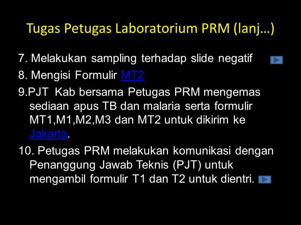 7. Melakukan sampling terhadap slide negatif 8. Mengisi Formulir MT2MT2 9.PJT Kab bersama Petugas PRM mengemas sediaan apus TB dan malaria serta formu