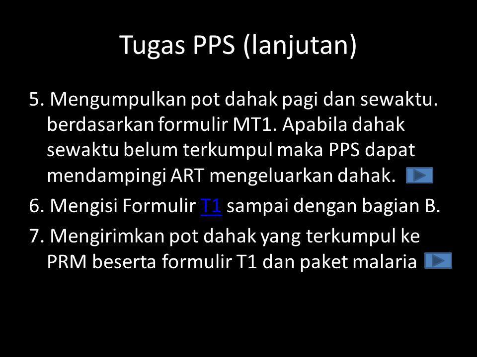 Tugas Petugas Laboratorium PRM 1.Berkoordinasi dengan PPS, Enumerator,PJT dan PJO Kab 2.Melakukan pewarnaan Giemsa pada sediaan apus darah tebal 3.Melengkapi formulir T1(bagian C) 4.Membuat fiksasi, pewarnaan dan pembacaan sediaan apus BTA 5.Mengisi formulir T2T2 6.