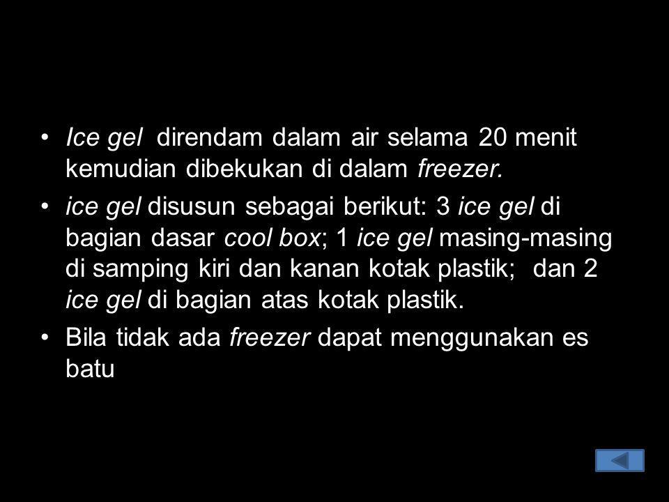 Ice gel direndam dalam air selama 20 menit kemudian dibekukan di dalam freezer. ice gel disusun sebagai berikut: 3 ice gel di bagian dasar cool box; 1