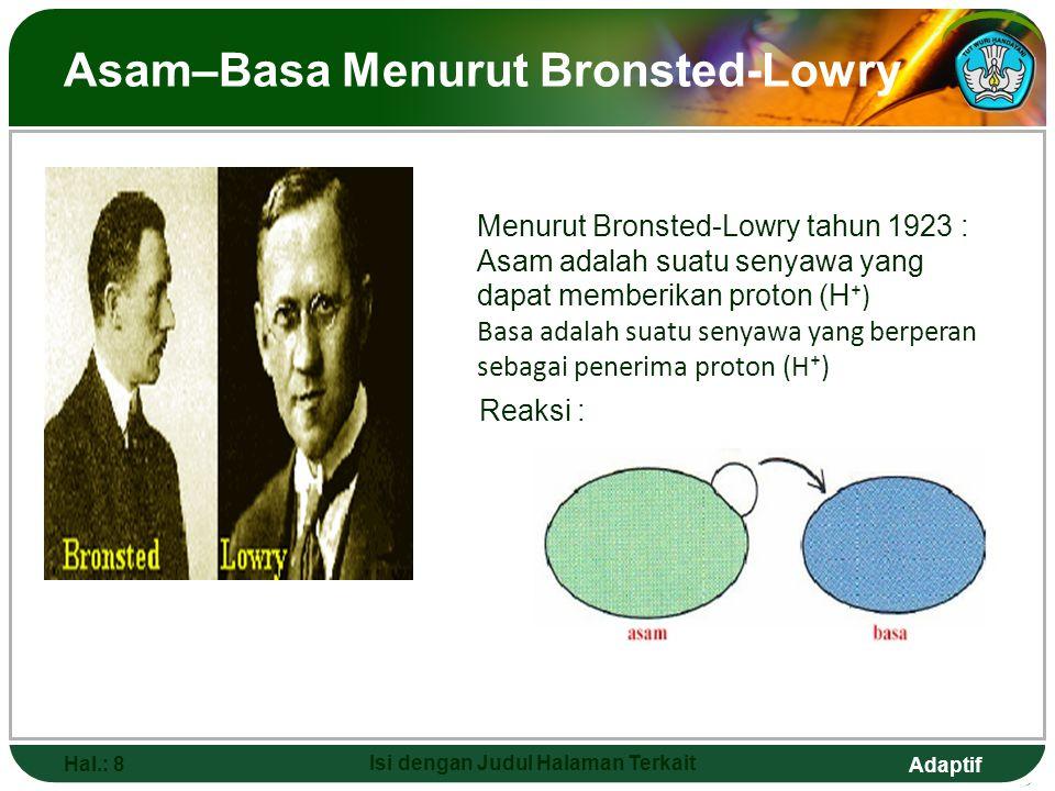 Adaptif Asam Basa Menurut Lewis Hal.: 9 Isi dengan Judul Halaman Terkait Menurut Lewis : Asam adalah senyawa kimia yang bertindak penerima pasangan elektron.
