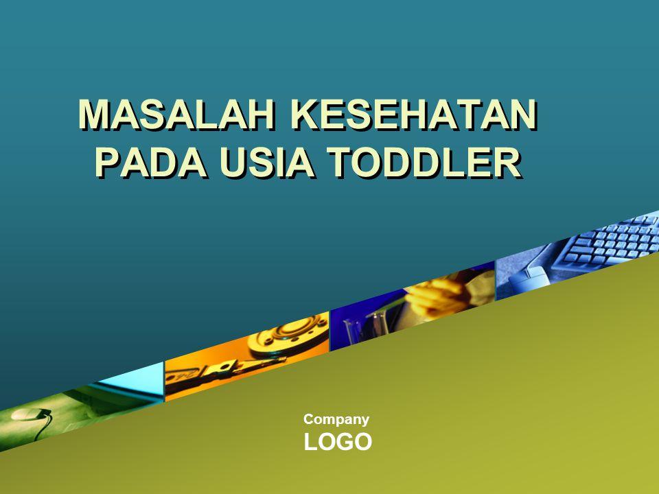 Company LOGO MASALAH KESEHATAN PADA USIA TODDLER