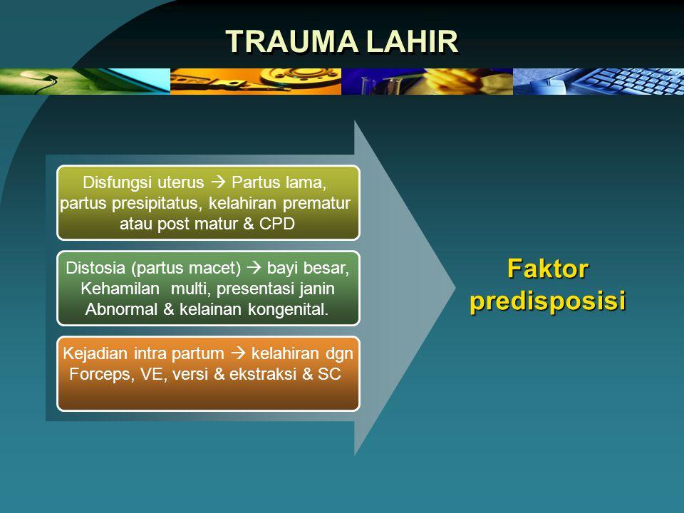 TRAUMA LAHIR Disfungsi uterus  Partus lama, partus presipitatus, kelahiran prematur atau post matur & CPD Distosia (partus macet)  bayi besar, Keham