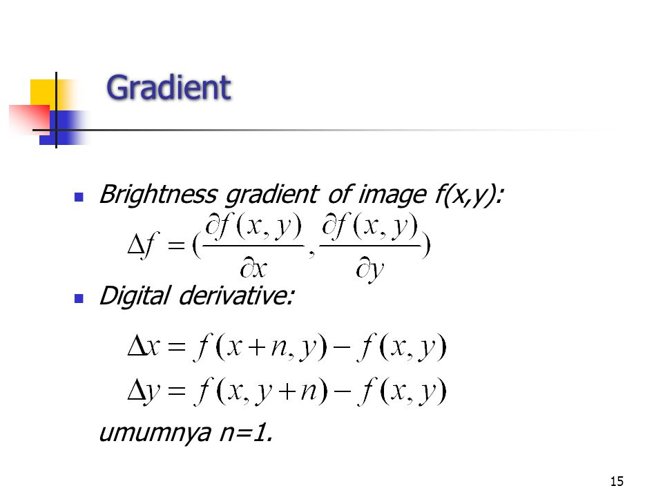 15 Gradient Brightness gradient of image f(x,y): Digital derivative: umumnya n=1.