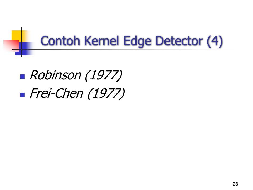 28 Contoh Kernel Edge Detector (4) Robinson (1977) Frei-Chen (1977)