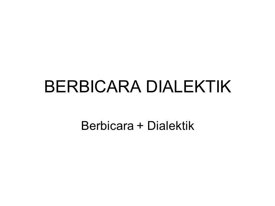 BERBICARA DIALEKTIK Berbicara + Dialektik
