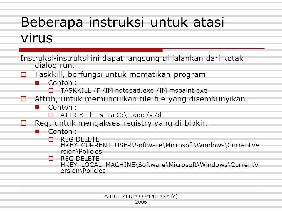 AHLUL MEDIA COMPUTAMA (c) 2006 Beberapa instruksi untuk atasi virus Instruksi-instruksi ini dapat langsung di jalankan dari kotak dialog run.  Taskki