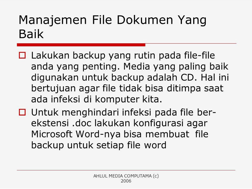 AHLUL MEDIA COMPUTAMA (c) 2006 Manajemen File Dokumen Yang Baik  Lakukan backup yang rutin pada file-file anda yang penting. Media yang paling baik d