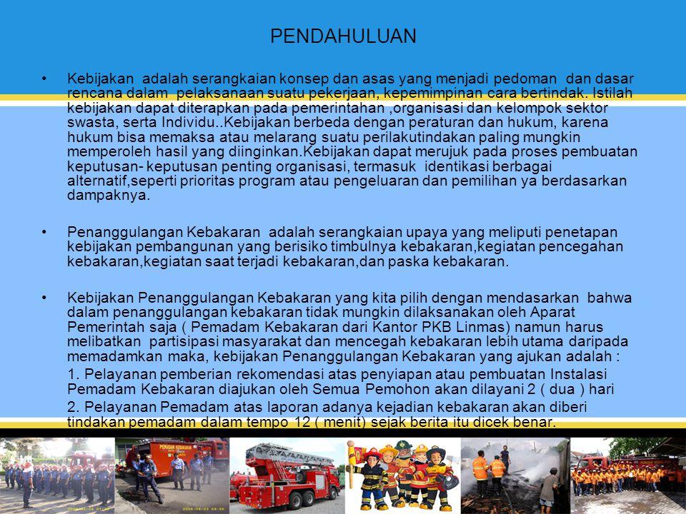 PELAKSANAAN KEBIJAKAN DALAM PENANGGULANGAN KEBAKARAN A.Dasar Hukumnya,dan pelaksanaan strategi 1.Perda Nomor 3 Tahun 2008 tentang Urusan Pemarintahan Daerah Kota Yogyakarta, yang berisi Manejemen Penanggulangan Kebakaran merupakan Urusan Wajib yang harus dilaksanakan Kota.